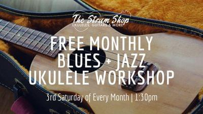 Free monthly blues jazz ukulele workshop